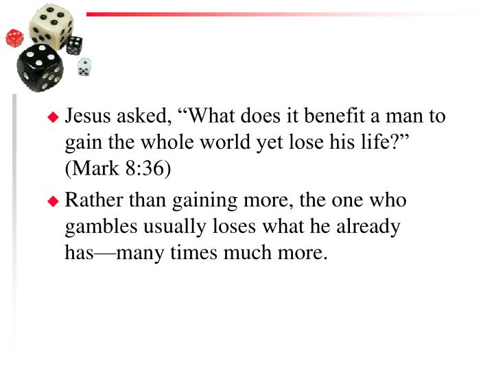 """Jesus asked, """"What does it benefit a man to gain the whole world yet lose his life?"""" (Mark 8:36)"""
