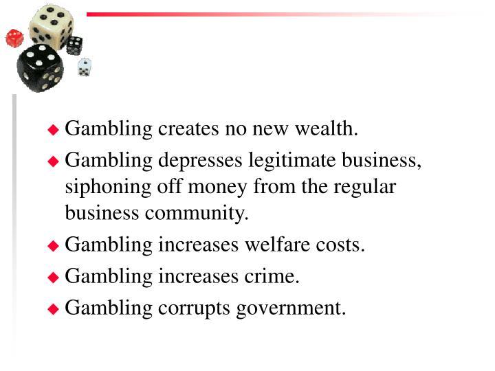 Gambling creates no new wealth.