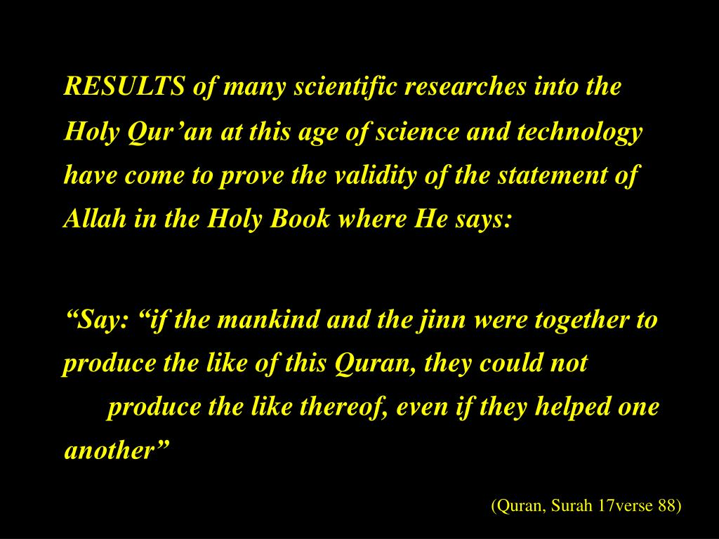 RESULTS of many scientific researches into the Holy Qur'an at this age of science and technology have come to prove the validity of the statement of Allah in the Holy Book where He says: