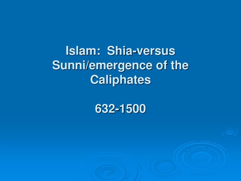 islam shia versus sunni emergence of the caliphates 632 1500 l.