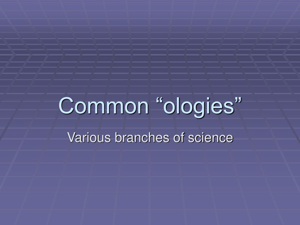 common ologies l.