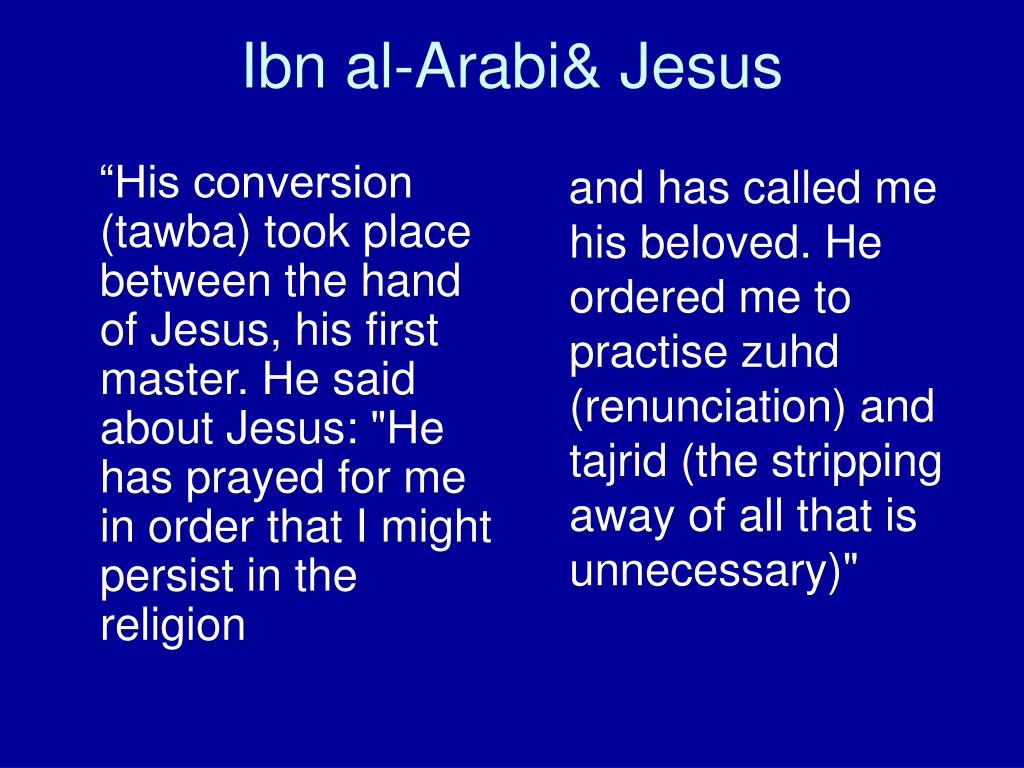 """His conversion (tawba) took place between the hand of Jesus, his first master. He said about Jesus: ""He has prayed for me in order that I might persist in the religion"