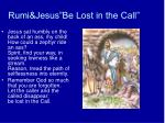 rumi jesus be lost in the call