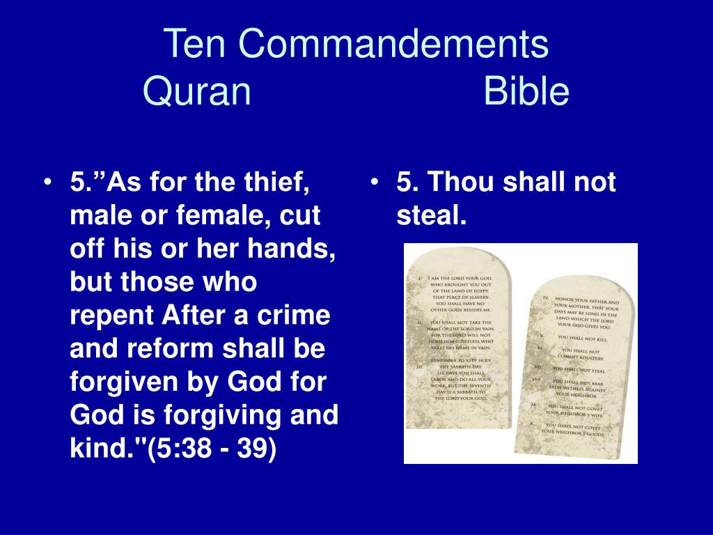 "5.""As for the thief, male or female, cut off his or her hands, but those who repent After a crime and reform shall be forgiven by God for God is forgiving and kind.""(5:38 - 39)"