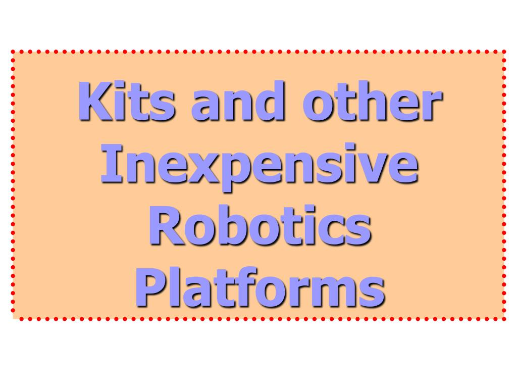 kits and other inexpensive robotics platforms l.