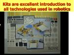 kits are excellent introduction to all technologies used in robotics