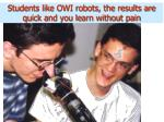 students like owi robots the results are quick and you learn without pain