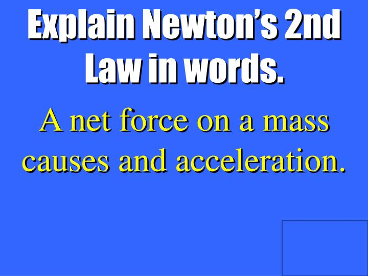 Explain Newton's 2nd Law in words.
