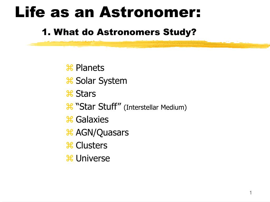 life as an astronomer 1 what do astronomers study l.