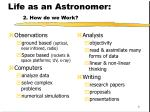 life as an astronomer 2 how do we work