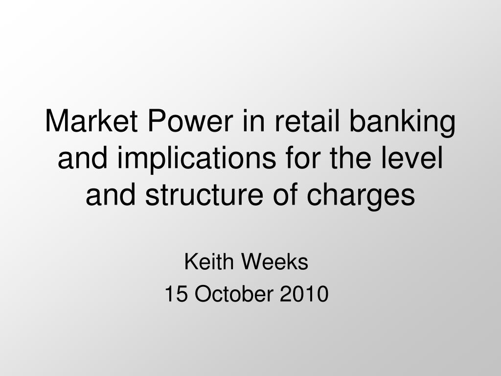 Market Power in retail banking and implications for the level and structure of charges