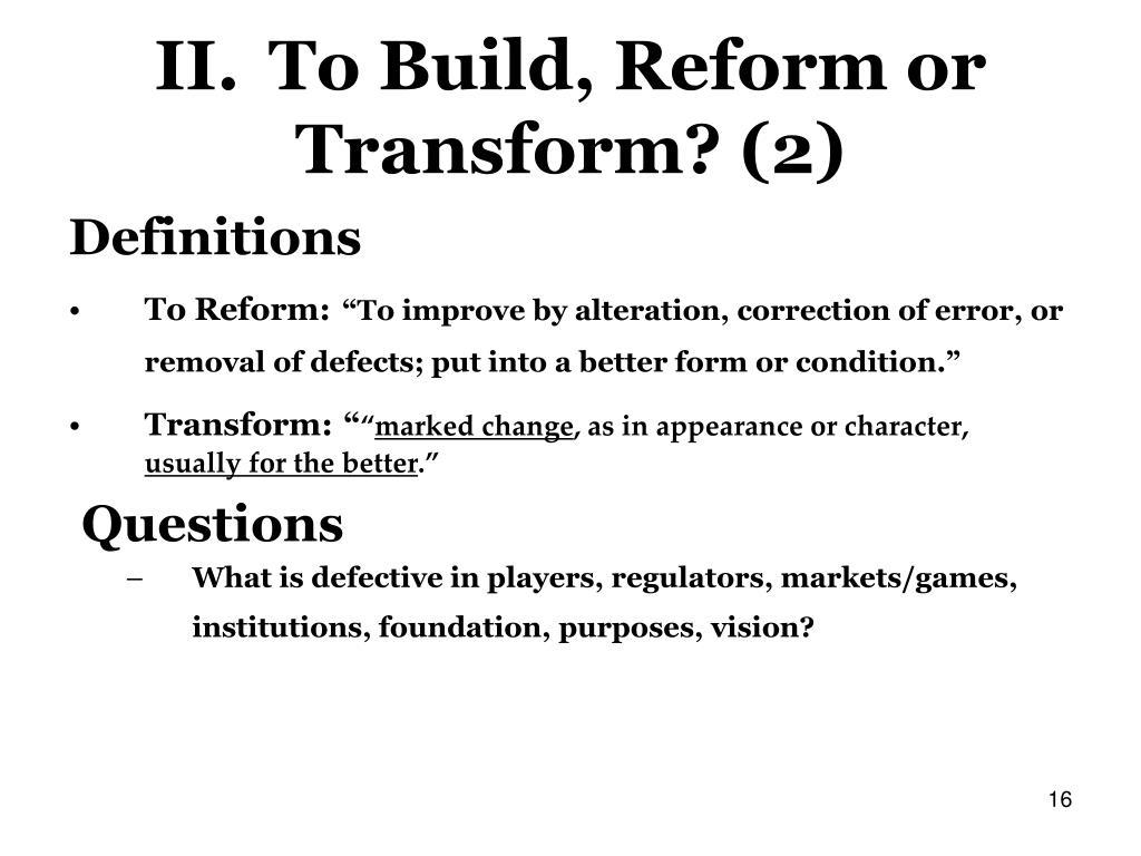 II.To Build, Reform or Transform? (2)