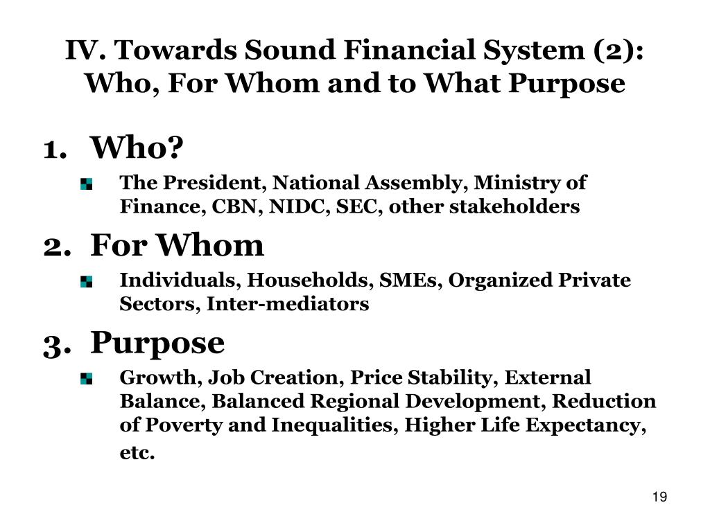 IV. Towards Sound Financial System (2): Who, For Whom and to What Purpose