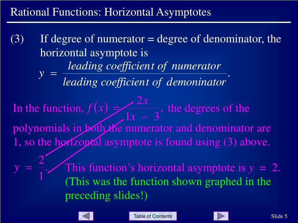 (3)If degree of numerator = degree of denominator, thehorizontal asymptote is