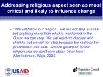 addressing religious aspect seen as most critical and likely to influence change8