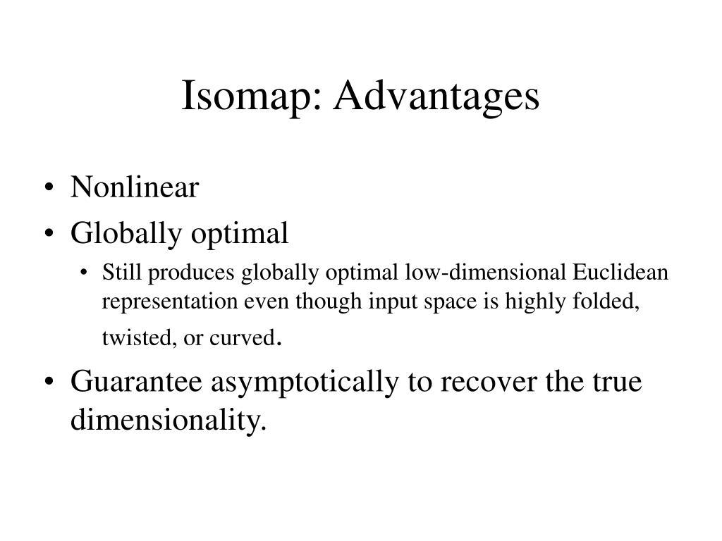 Isomap: Advantages