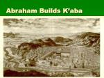 abraham builds k aba