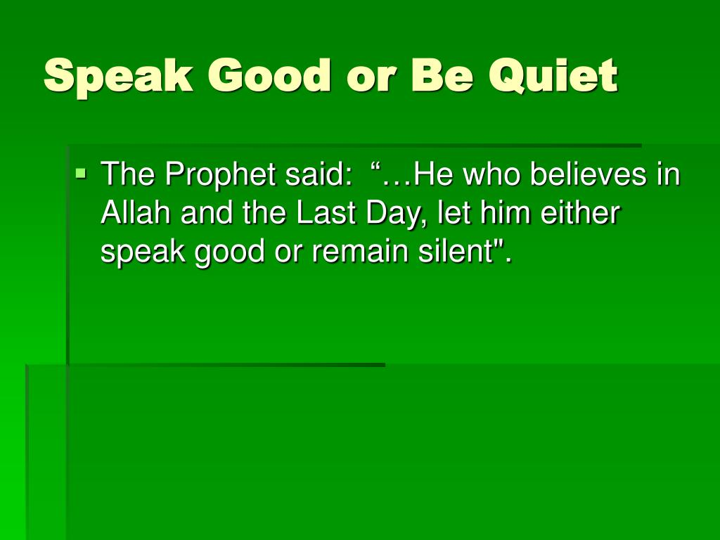 Speak Good or Be Quiet