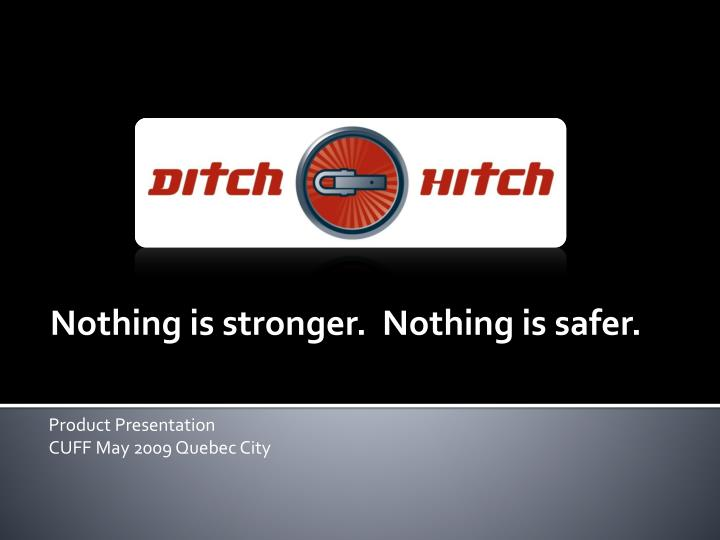 Nothing is stronger nothing is safer product presentation cuff may 2009 quebec city