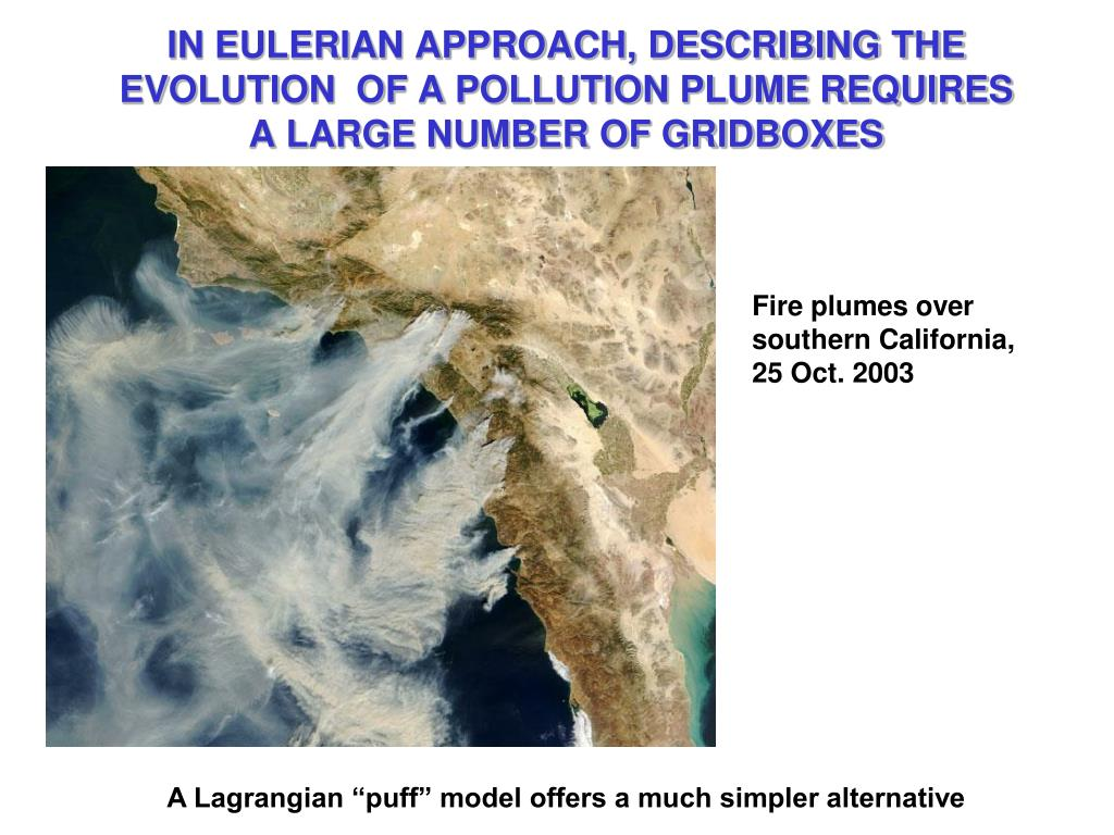 IN EULERIAN APPROACH, DESCRIBING THE EVOLUTION  OF A POLLUTION PLUME REQUIRES A LARGE NUMBER OF GRIDBOXES