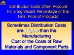 distribution costs often account for a significant percentage of the final price of products