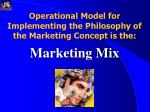 operational model for implementing the philosophy of the marketing concept is the