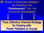 power or dominant retailers are therefore the gatekeepers into the consumer marketplace