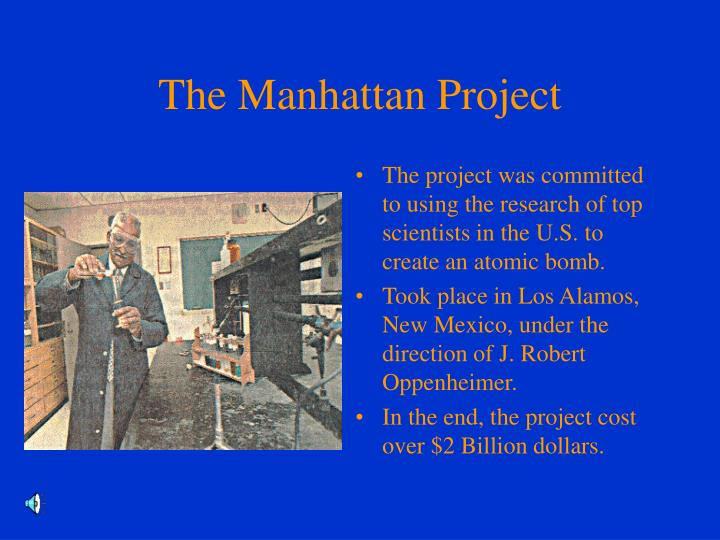 a research on the manhattan project The manhattan project (1942-1947) is the common name for the united.