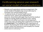forthcoming service user research on social model of madness distress