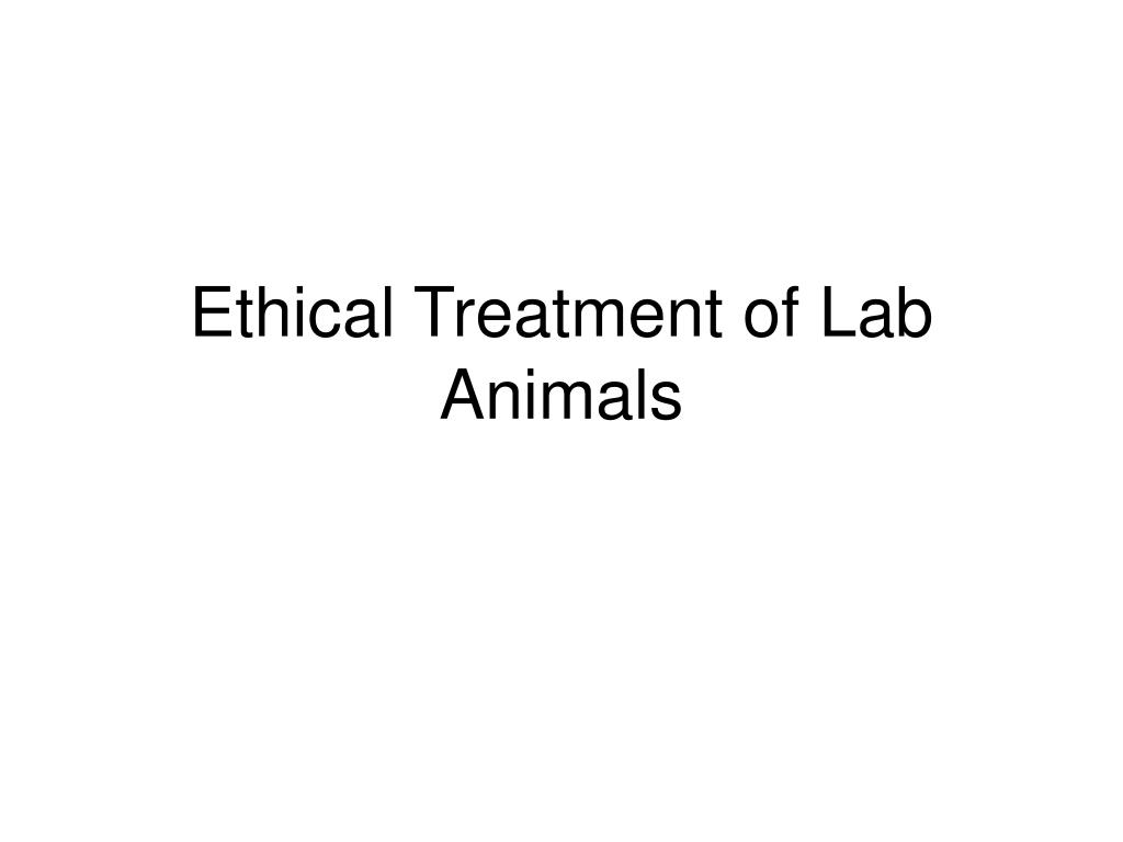 ethical treatment of lab animals l.