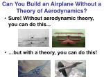 can you build an airplane without a theory of aerodynamics