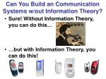 can you build an communication systems w out information theory