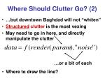 where should clutter go 2