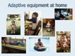 adaptive equipment at home