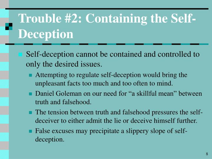relative truth is a form of self deception Taking such a narrow view of deception helps us maintain a positive self-image, which actually makes it easier to mislead others it is easier to deceive someone when you don't think of your behavior as being deceptive.