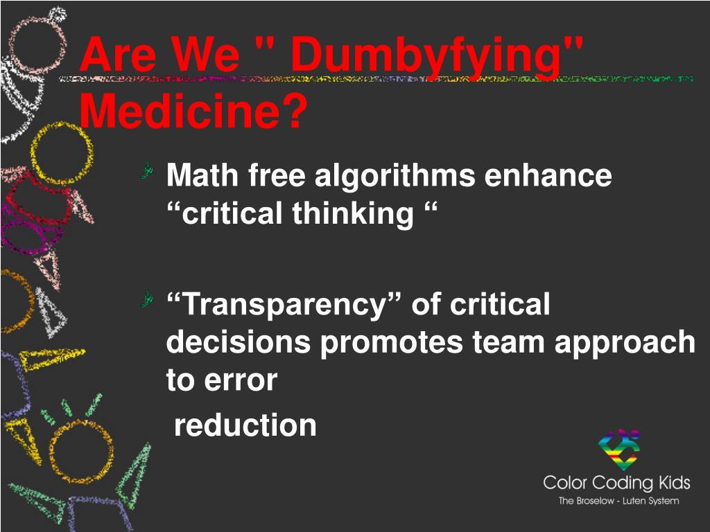 "Are We "" Dumbyfying"" Medicine?"