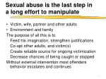 sexual abuse is the last step in a long effort to manipulate