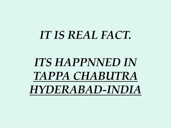 It is real fact its happnned in tappa chabutra hyderabad india