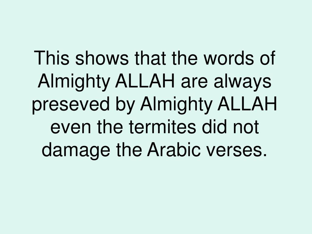 This shows that the words of Almighty ALLAH are always preseved by Almighty ALLAH even the termites did not damage the Arabic verses.