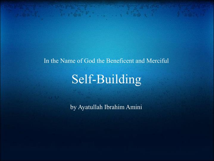 In the name of god the beneficent and merciful self building