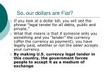 so our dollars are fiat