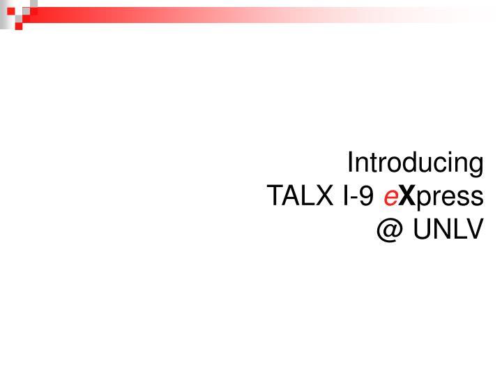 Introducing talx i 9 e x press @ unlv