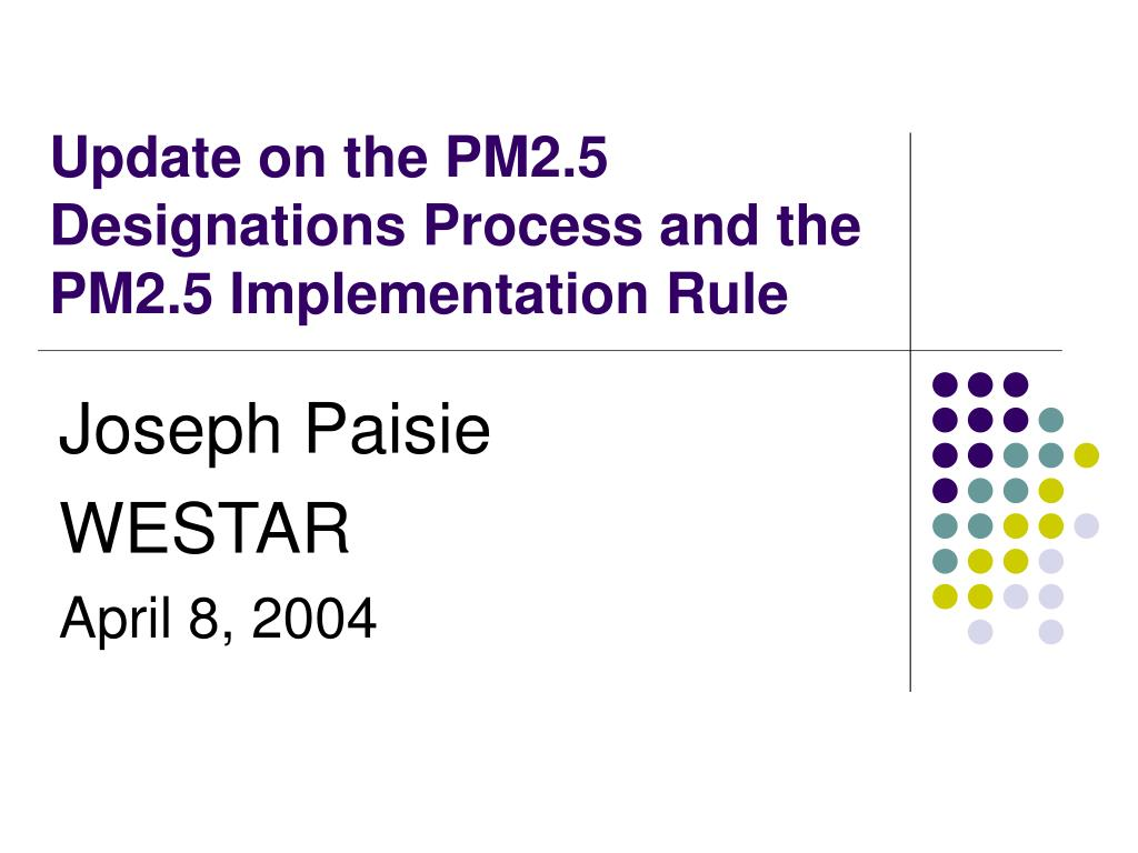 update on the pm2 5 designations process and the pm2 5 implementation rule l.