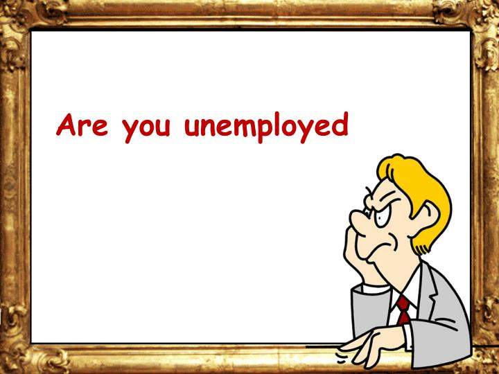 Are you unemployed