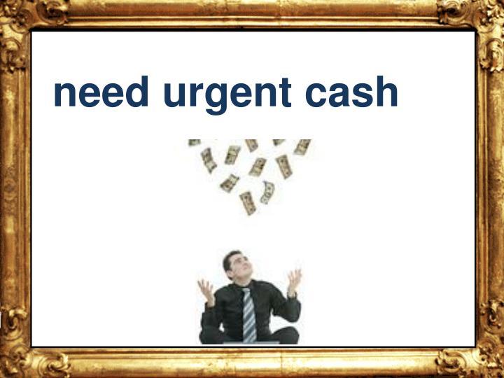 Need urgent cash