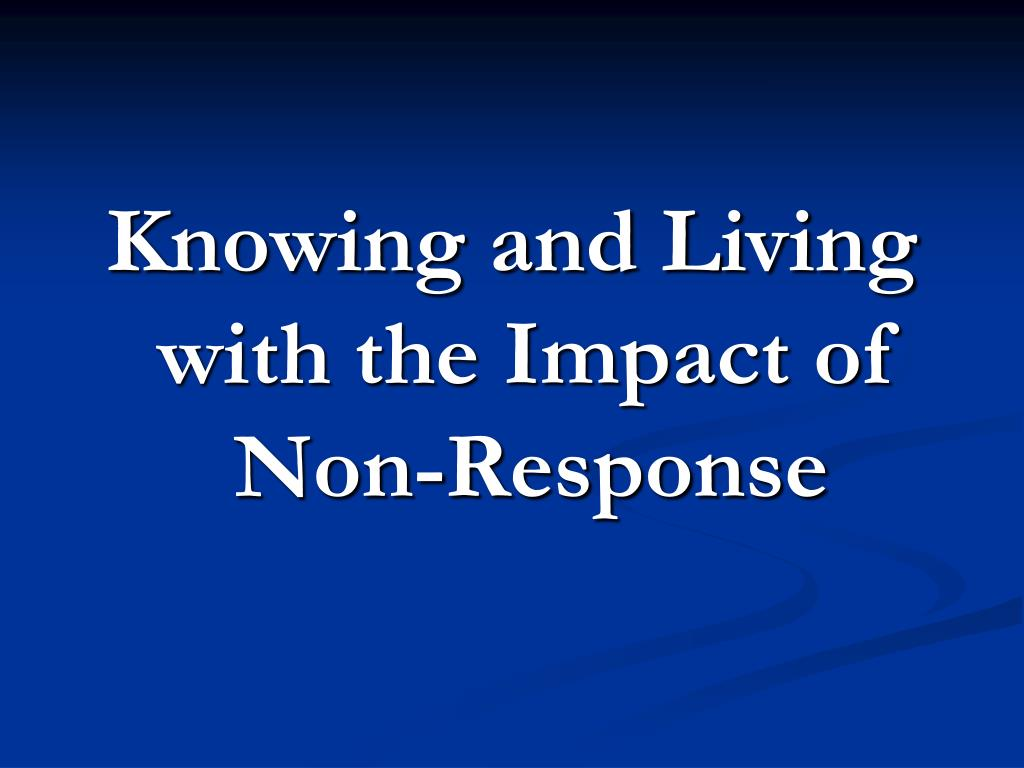 Knowing and Living with the Impact of Non-Response