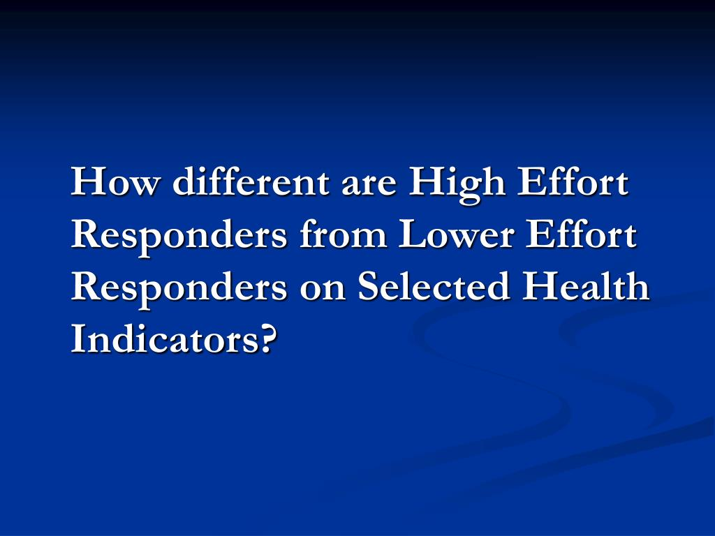 How different are High Effort Responders from Lower Effort Responders on Selected Health Indicators?