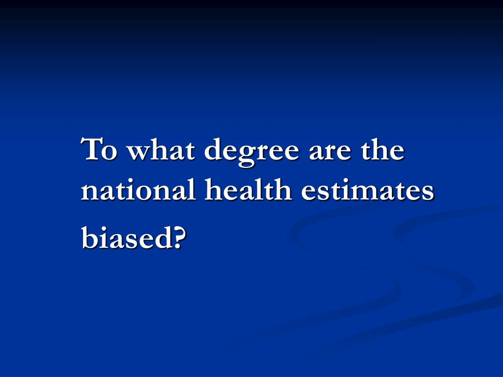 To what degree are the 	national health estimates