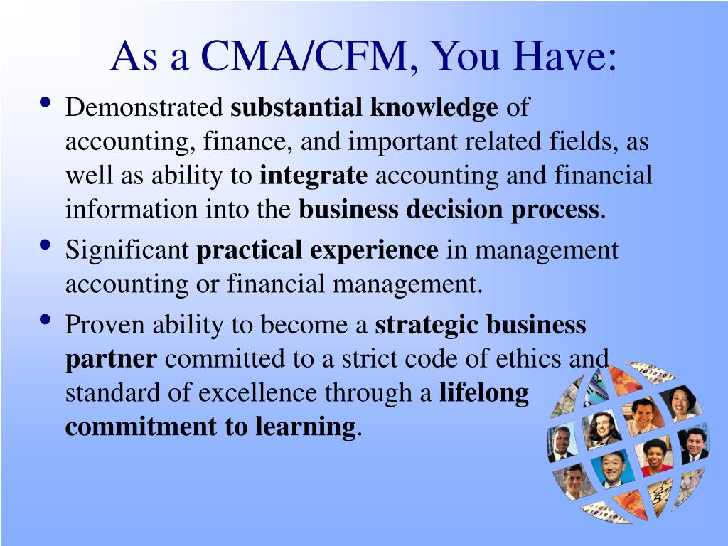 As a CMA/CFM, You Have: