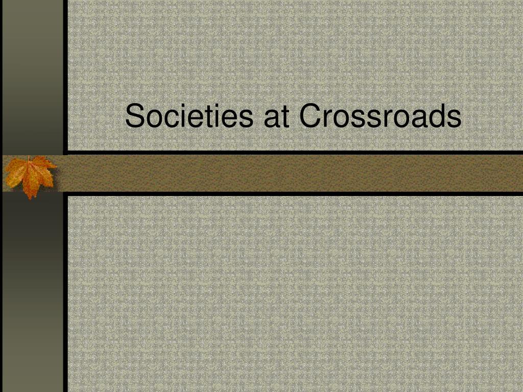 societies at crossroads l.